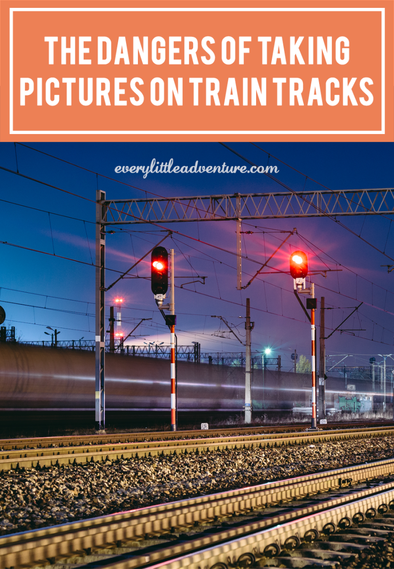 The Dangers of Takings Photos on Train Tracks | Every Little Adventure